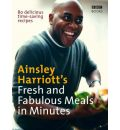Ainsley Harriott's Fresh and Fabulous Meals in Minutes