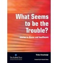 What Seems to be the Trouble?: Stories in Illness and Healthcare