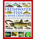 The Complete Illustrated World Guide to Freshwater Fish & River Creatures: A Natural History and Identification Guide to the Aquatic Animal Life of Ponds, Lakes and Rivers, with More Than 700 Detailed Illustrations and Photographs