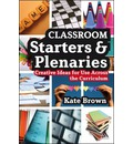 Classroom Starters and Plenaries: Creative Ideas for Use Across the Curriculum