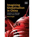 Imagining Globalisation in China: Debates on Ideology, Politics and Culture