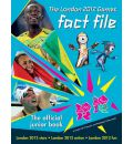 The London 2012 Games Fact File: An Official London 2012 Games Publication