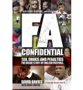 FA Confidential: Sex, Drugs and Penalties. The Inside Story of English Football