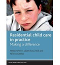 Residential Child Care in Practice: Making a Difference