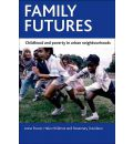 Family Futures: Childhood and Poverty in Urban Neighbourhoods