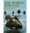 The World War II GI: US Army Uniforms 1941-45 in Colour Photographs