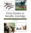 From Musket to Metallic Cartridge: A Practical History of Black Powder Firearms