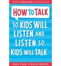 How to Talk to Kids So Kids Will Listen and Listen So Kids Will Talk