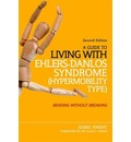 A Guide to Living With Ehlers-Danlos Syndrome (Hypermobility Type): Bending without Breaking