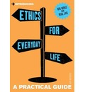 Introducing Ethics for Everyday Life: A Practical Guide