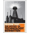 Imagine That - Technology: The History of Technology Rewritten