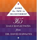 Along the Path to Enlightenment: 365 Daily Reflections from Dr. David R. Hawkins PHD