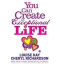 You Can Create an Exceptional Life: Candid Conversations with Louise Hay and Cheryl Richardson