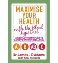 Maximise Your Health with the Blood Type Diet: A Revolutionary Plan to Achieve Optimum Wellness