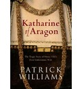 Katharine of Aragon: The Tragic Story of Henry VIII's First Unfortunate Wife