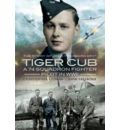 Tiger Cub: A 74 Squadron Fighter Pilot in WW II: The Story of John Freeborn DFC