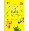 From Clery's Clock to Wanderly Wagon: Irish History You Weren't Taught at School