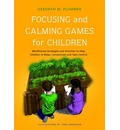 Focussing and Calming Games for Children: Mindfulness Strategies and Activities to Help Children to Relax, Concentrate and Take Control