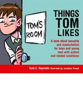 Things Tom Likes: A Book About Sexuality and Masturbation for Boys and Young Men With Autism and Related Conditions