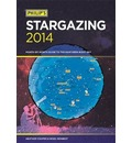 Philip's Stargazing 2014: Month-by-Month Guide to the Northern Night Sky