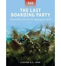 The Last Boarding Party: The USMC and the SS Mayaguez 1975