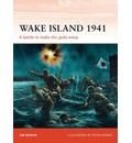 Wake Island, 1941: A Battle to Make the Gods Weep