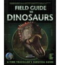 Field Guide to Dinosaurs: A Time Traveller's Survival Guide