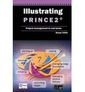 Illustrating PRINCE2(R): Project Management in Real Terms