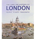 The Timeline History of London: People Places Pageantry