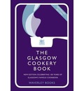 The Glasgow Cookery Book: Centenary Edition - Celebrating 100 Years of the Do. School