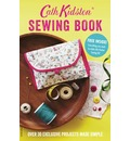 Cath Kidston Sewing Book: Over 30 Exclusively Designed Projects Made Simple