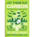 Let Them Eat Carbon: The Price of Failing Climate Change Policies, and How Governments and Big Business Profit from Them