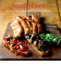 Small Plates: Tapas, Meze & Other Bites to Share