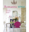 Romantic Style: Using a Mix of Contemporary, Antique, and Flea-market Finds, Romantic Style Gives Any Home an Serene and Gently Feminine Feel