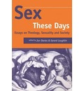 Sex These Days: Essays in Theology, Sexuality and Society
