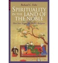 Spirituality in the Land of the Noble: How Iran Shaped the World's Religions