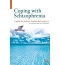Coping with Schizophrenia: A CBT Guide for Patients, Families and Caregivers