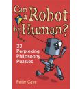 Can a Robot be Human?: 33 Perplexing Philosophy Puzzles