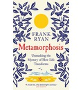 Metamorphosis: Unmasking the Mystery of How Life Transforms