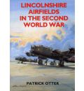 Lincolnshire Airfields in the Second World War