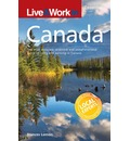 Live and Work in Canada: The Most Accurate, Practical and Comprehensive Guide to Living in Canada