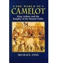 The World of Camelot: King Arthur and the Knights of the Round Table