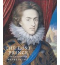 The Lost Prince: Henry Prince of Wales: The Life & Death of Henry Stuart