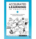 Accelerated Learning in Practice: Brain-based Methods for Accelerating Motivation and Achievement