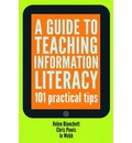 A Guide to Teaching Information Literacy: 101 Tips
