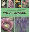 Wild Flowers of Britain and Ireland: In Association with Plant Life: A Photographic Field Guide to Over 600 Species
