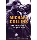 Michael Collins and the Making of the Irish State
