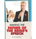 Making the Father of the Bride's Speech: Etiquette;Jokes;Sample Speeches;One-liners