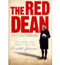 The Red Dean of Canterbury: The Public and Private Faces of Hewlett Johnson