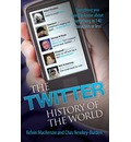 The Twitter History of the World: Everything You Need to Know About Everything in 140 Characters